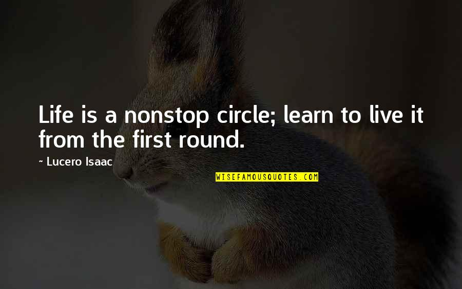 Withour Quotes By Lucero Isaac: Life is a nonstop circle; learn to live