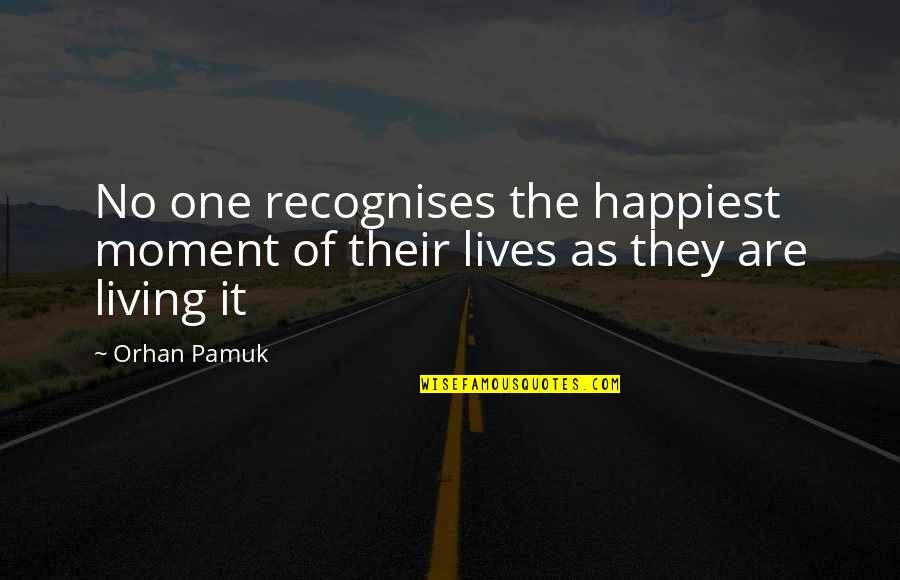 Withour Quotes By Orhan Pamuk: No one recognises the happiest moment of their