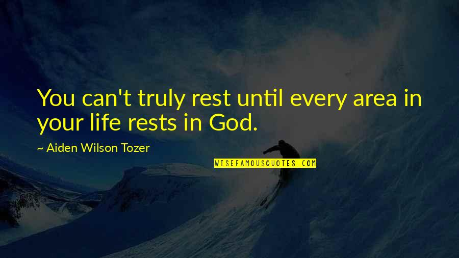 Without God In Your Life Quotes By Aiden Wilson Tozer: You can't truly rest until every area in