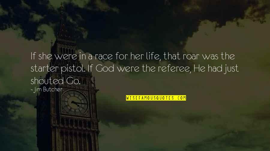 Without God In Your Life Quotes By Jim Butcher: If she were in a race for her