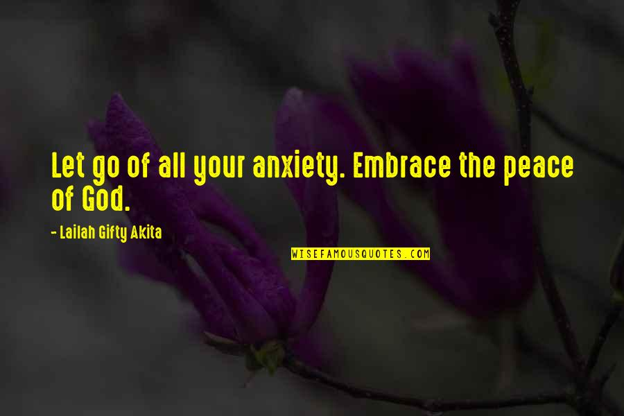 Without God In Your Life Quotes By Lailah Gifty Akita: Let go of all your anxiety. Embrace the
