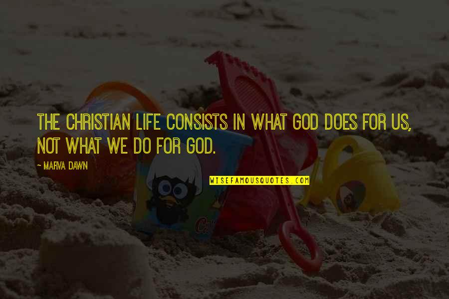 Without God In Your Life Quotes By Marva Dawn: The Christian life consists in what God does