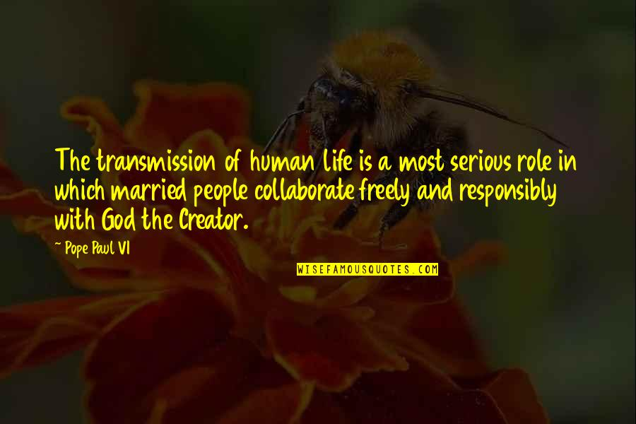 Without God In Your Life Quotes By Pope Paul VI: The transmission of human life is a most