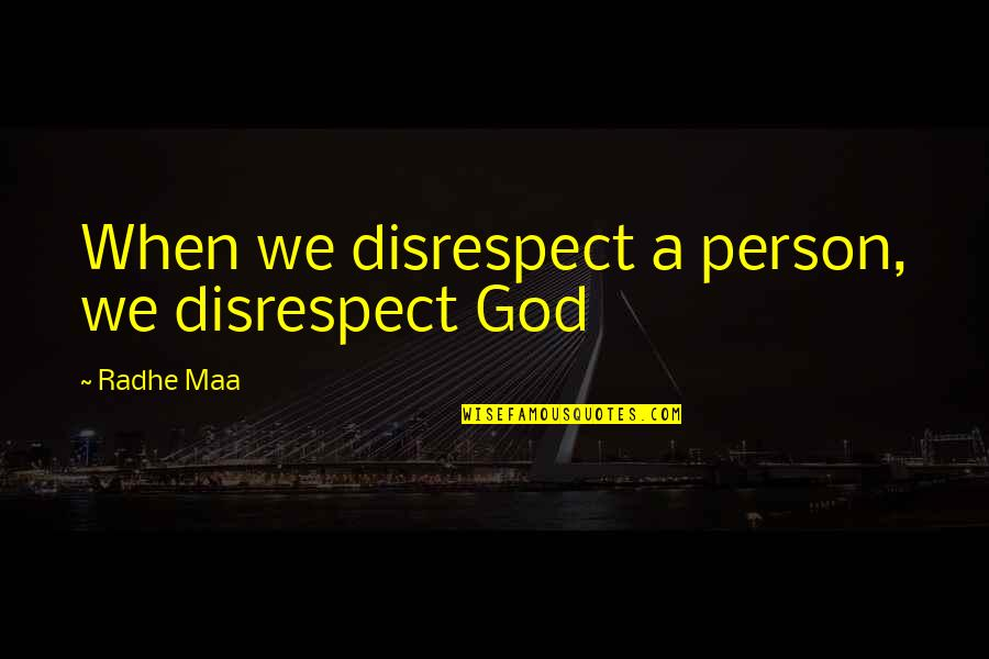 Without God In Your Life Quotes By Radhe Maa: When we disrespect a person, we disrespect God