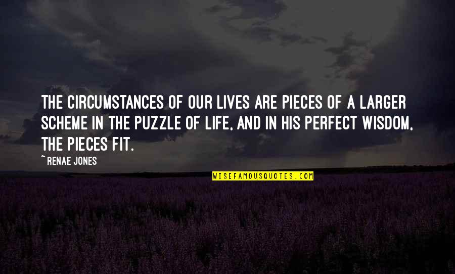 Without God In Your Life Quotes By Renae Jones: The circumstances of our lives are pieces of