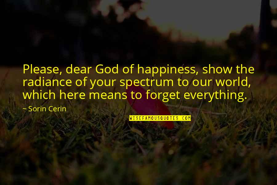 Without God In Your Life Quotes By Sorin Cerin: Please, dear God of happiness, show the radiance