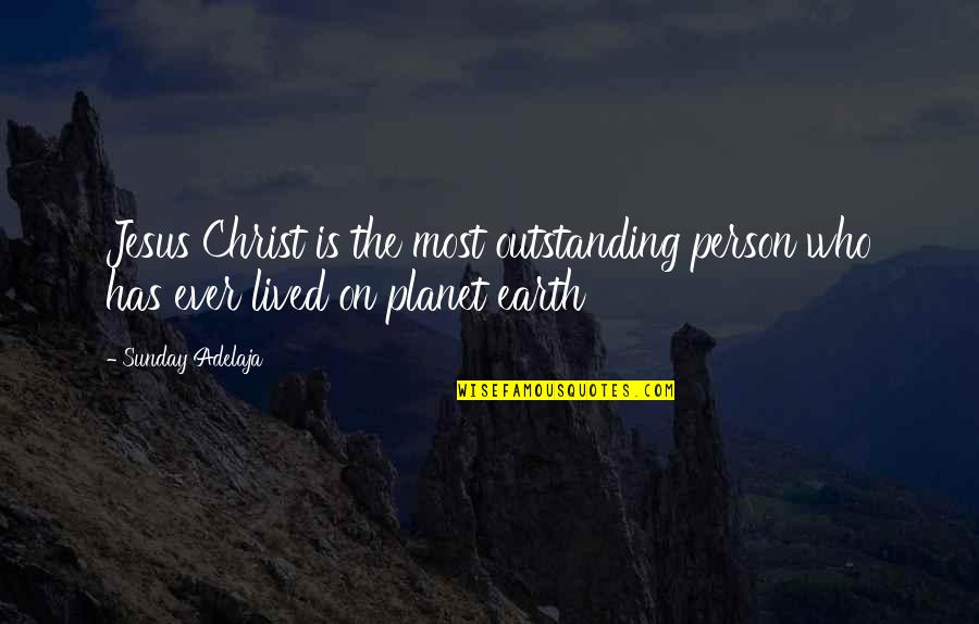 Without God In Your Life Quotes By Sunday Adelaja: Jesus Christ is the most outstanding person who