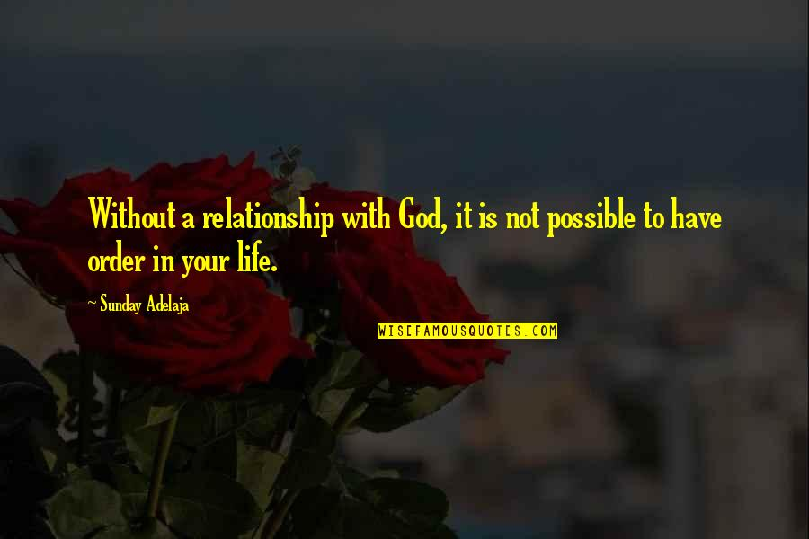 Without God In Your Life Quotes By Sunday Adelaja: Without a relationship with God, it is not