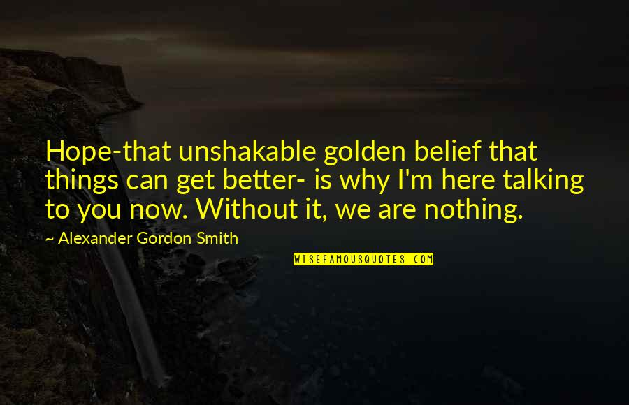 Without Hope Quotes By Alexander Gordon Smith: Hope-that unshakable golden belief that things can get