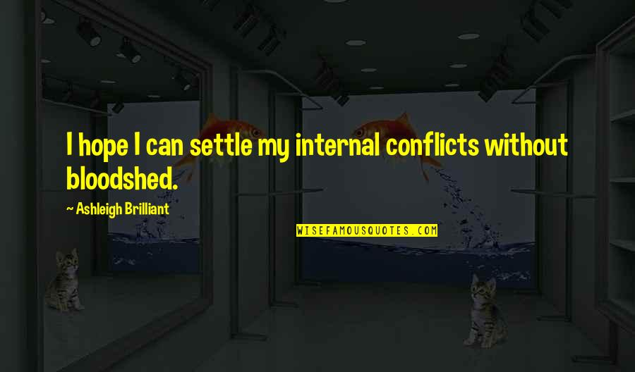 Without Hope Quotes By Ashleigh Brilliant: I hope I can settle my internal conflicts