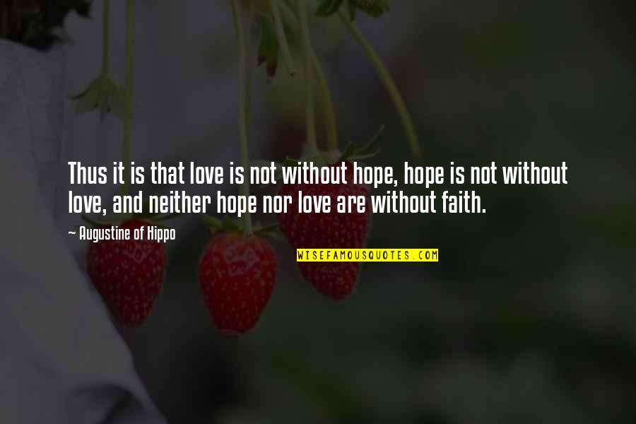 Without Hope Quotes By Augustine Of Hippo: Thus it is that love is not without