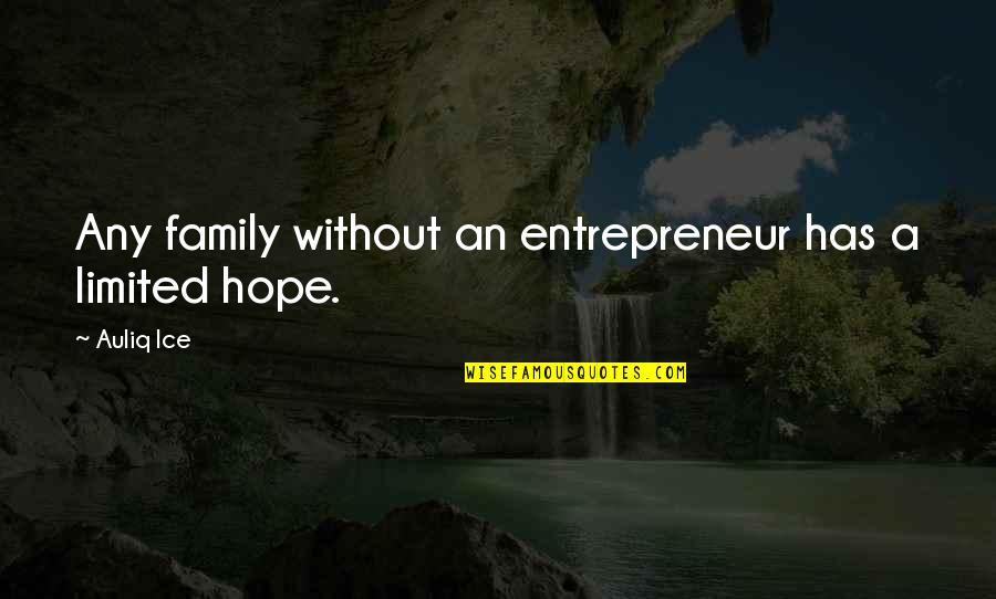 Without Hope Quotes By Auliq Ice: Any family without an entrepreneur has a limited