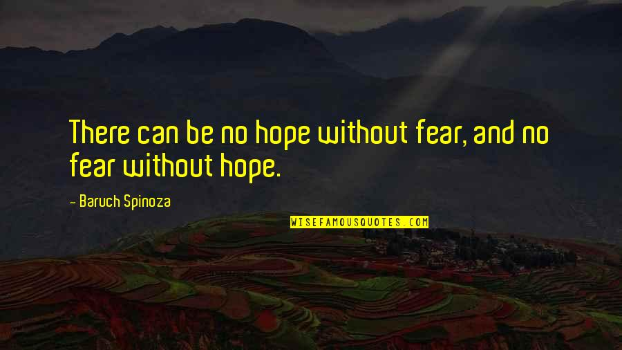 Without Hope Quotes By Baruch Spinoza: There can be no hope without fear, and