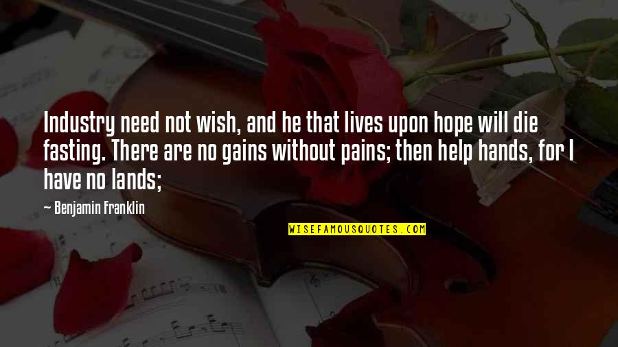 Without Hope Quotes By Benjamin Franklin: Industry need not wish, and he that lives