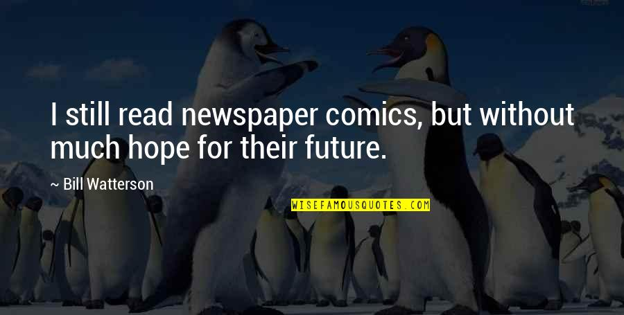 Without Hope Quotes By Bill Watterson: I still read newspaper comics, but without much
