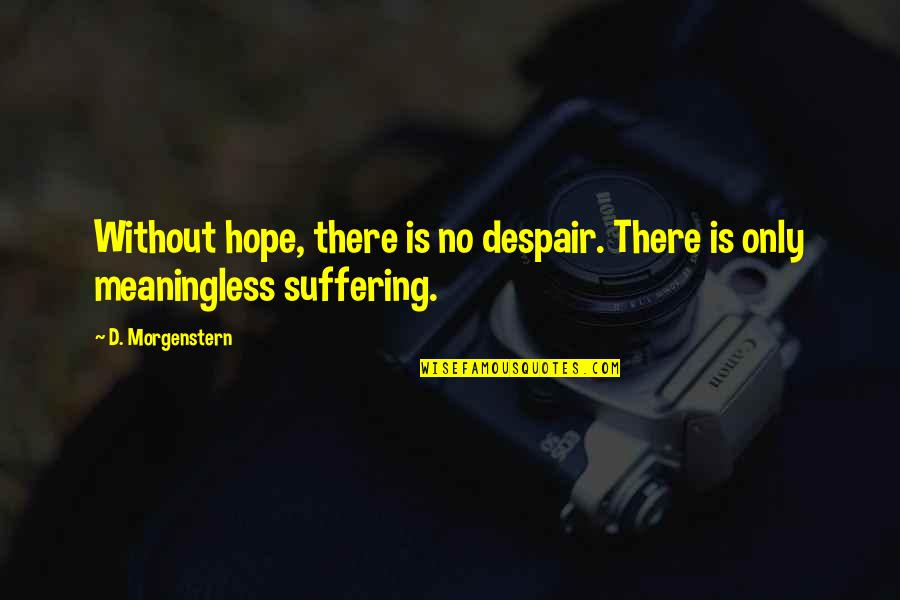 Without Hope Quotes By D. Morgenstern: Without hope, there is no despair. There is