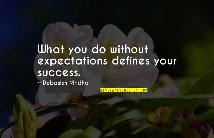 Without Hope Quotes By Debasish Mridha: What you do without expectations defines your success.