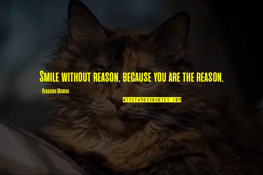 Without Hope Quotes By Debasish Mridha: Smile without reason, because you are the reason.