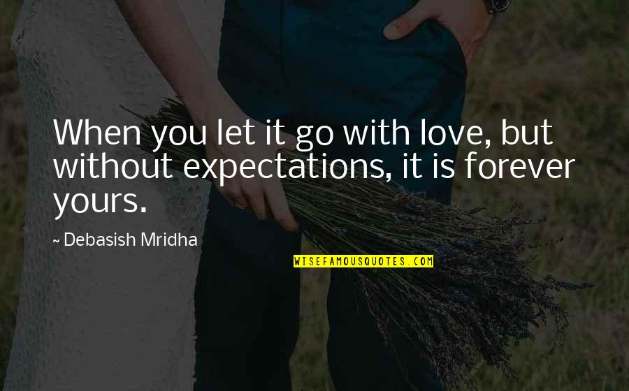 Without Hope Quotes By Debasish Mridha: When you let it go with love, but