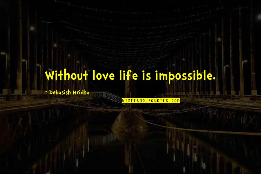Without Hope Quotes By Debasish Mridha: Without love life is impossible.