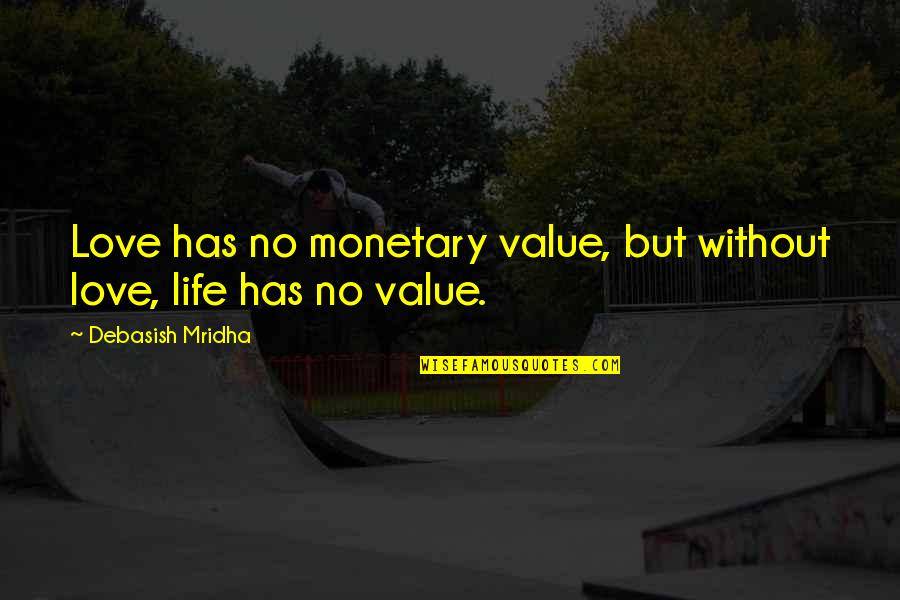Without Hope Quotes By Debasish Mridha: Love has no monetary value, but without love,