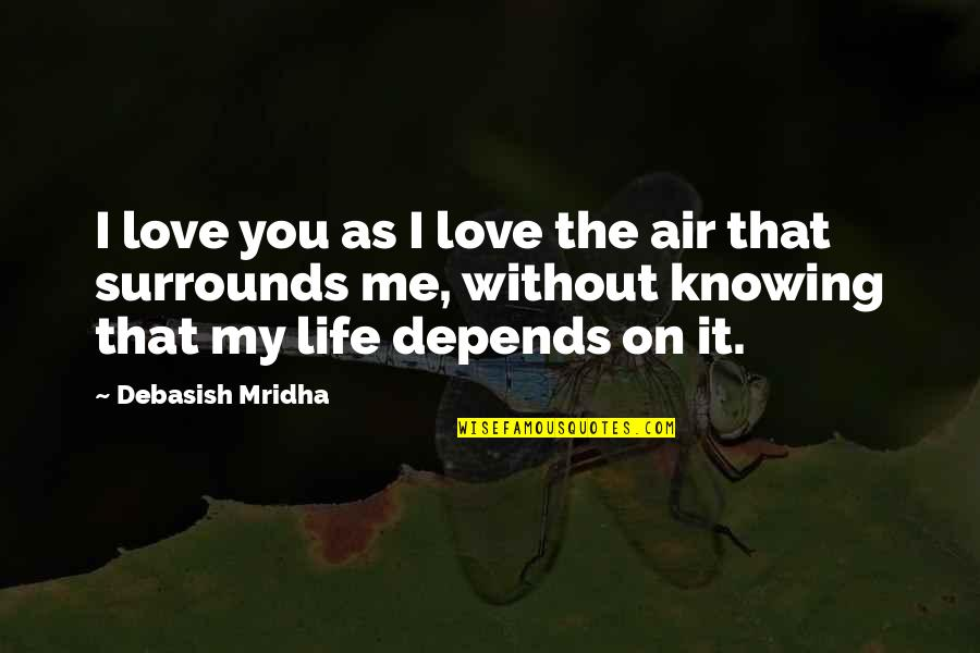 Without Hope Quotes By Debasish Mridha: I love you as I love the air