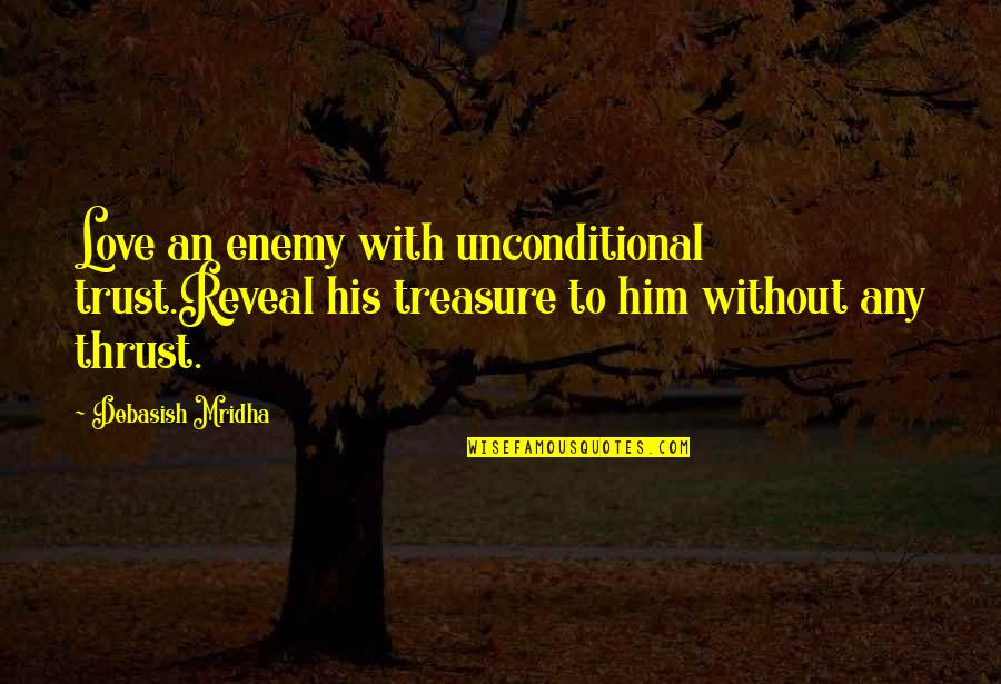Without Hope Quotes By Debasish Mridha: Love an enemy with unconditional trust.Reveal his treasure
