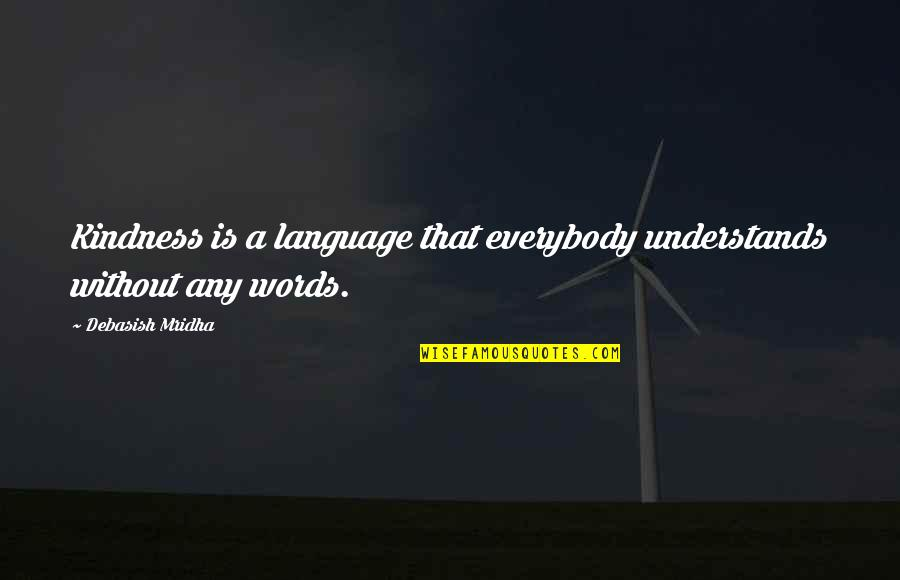 Without Hope Quotes By Debasish Mridha: Kindness is a language that everybody understands without