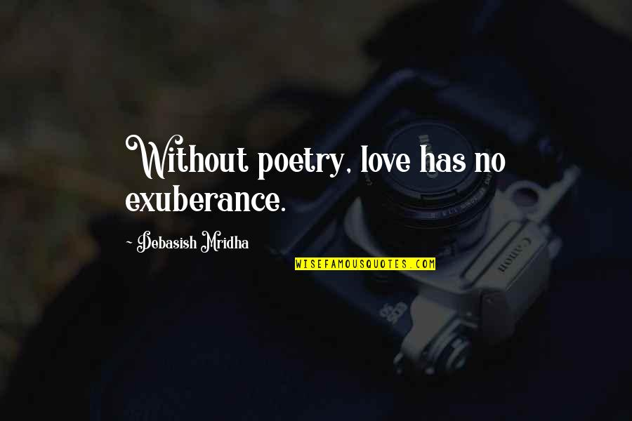 Without Hope Quotes By Debasish Mridha: Without poetry, love has no exuberance.