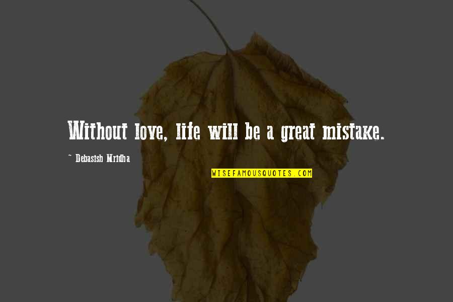 Without Hope Quotes By Debasish Mridha: Without love, life will be a great mistake.