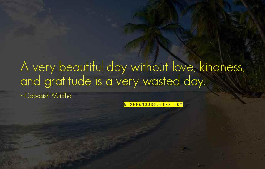 Without Hope Quotes By Debasish Mridha: A very beautiful day without love, kindness, and