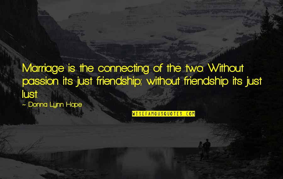 Without Hope Quotes By Donna Lynn Hope: Marriage is the connecting of the two: Without