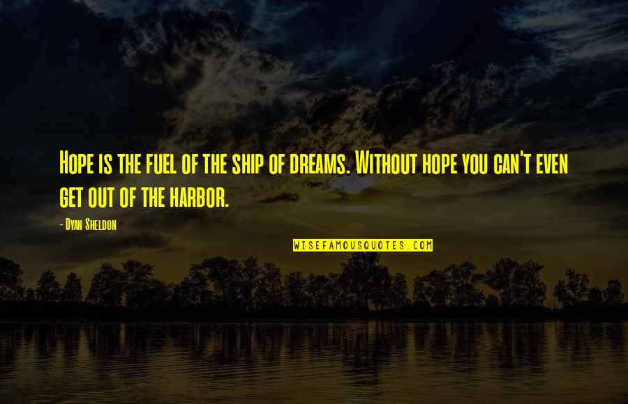 Without Hope Quotes By Dyan Sheldon: Hope is the fuel of the ship of