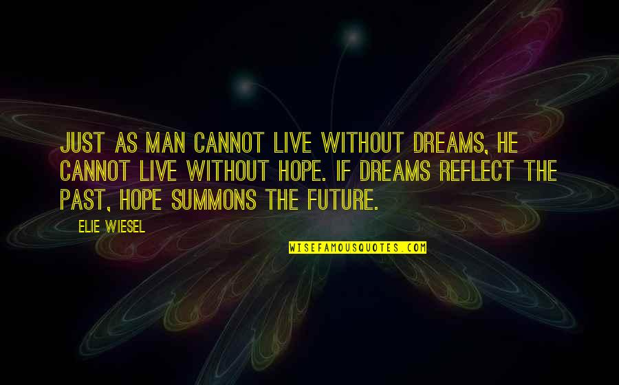 Without Hope Quotes By Elie Wiesel: Just as man cannot live without dreams, he