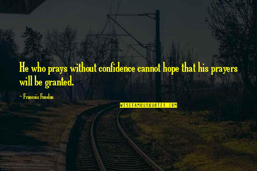 Without Hope Quotes By Francois Fenelon: He who prays without confidence cannot hope that