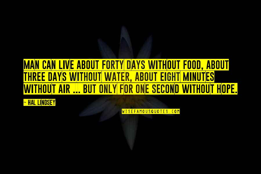 Without Hope Quotes By Hal Lindsey: Man can live about forty days without food,