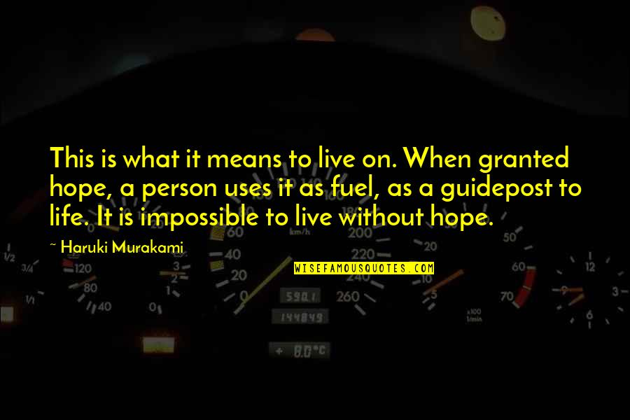 Without Hope Quotes By Haruki Murakami: This is what it means to live on.