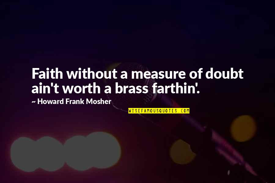 Without Hope Quotes By Howard Frank Mosher: Faith without a measure of doubt ain't worth