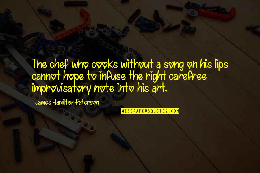 Without Hope Quotes By James Hamilton-Paterson: The chef who cooks without a song on