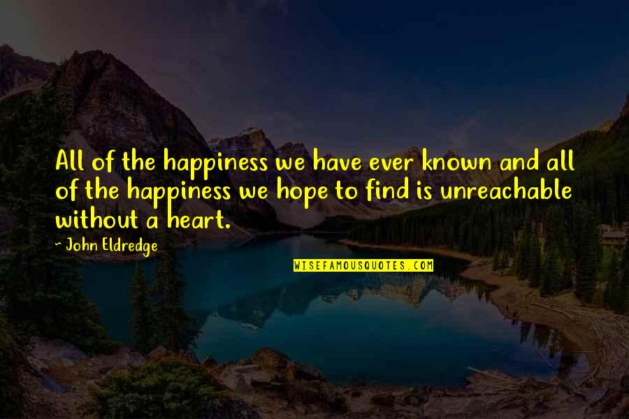 Without Hope Quotes By John Eldredge: All of the happiness we have ever known