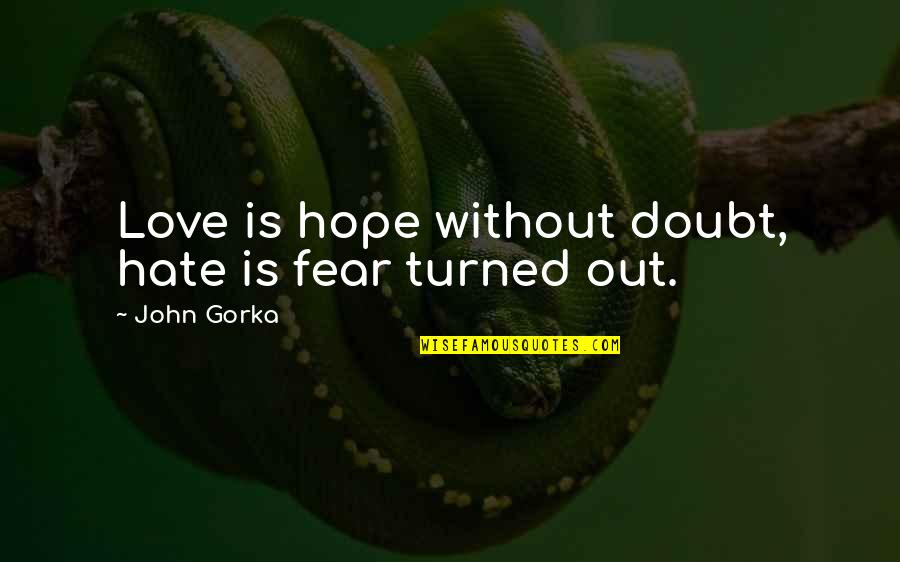 Without Hope Quotes By John Gorka: Love is hope without doubt, hate is fear