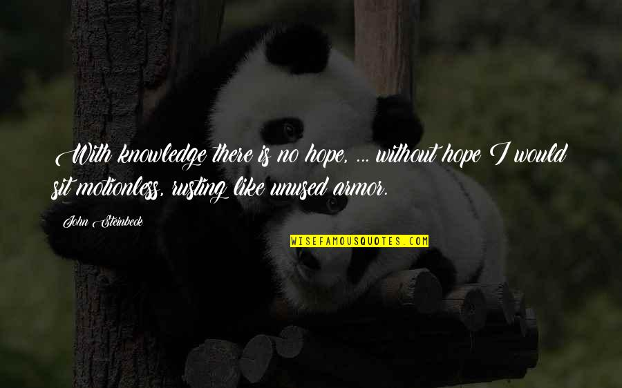 Without Hope Quotes By John Steinbeck: With knowledge there is no hope, ... without