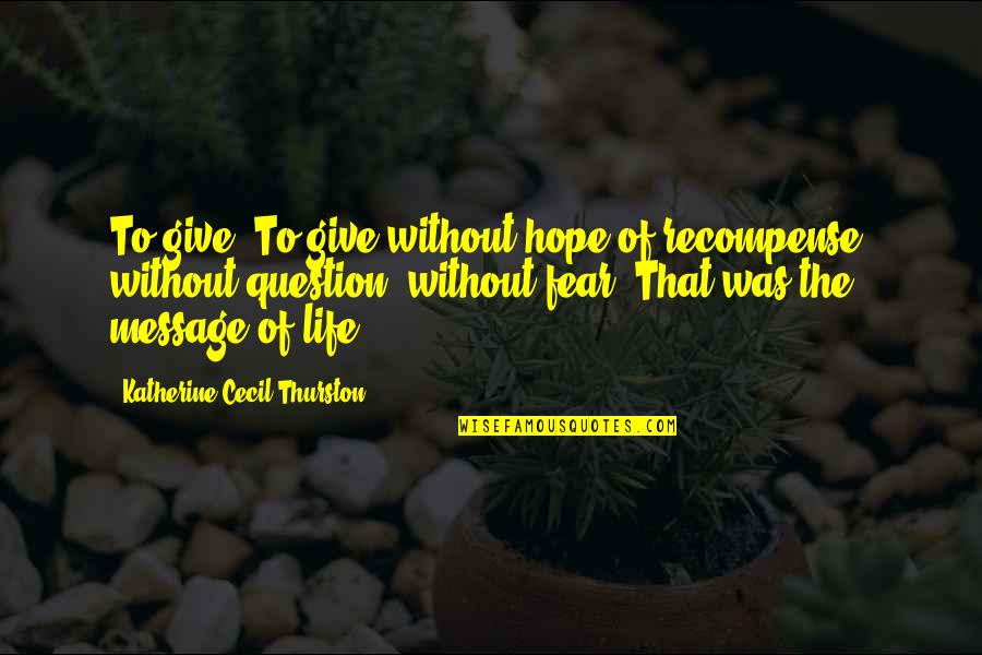 Without Hope Quotes By Katherine Cecil Thurston: To give! To give without hope of recompense,