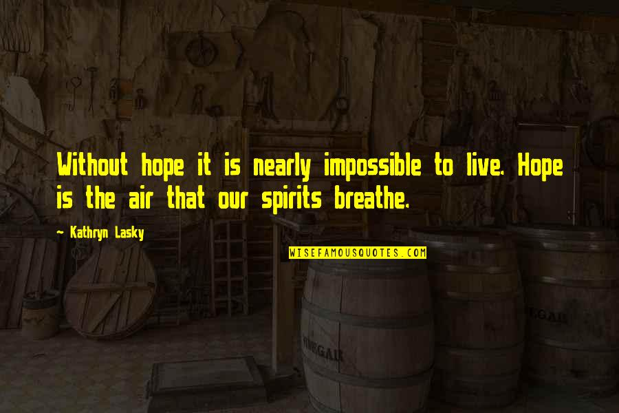 Without Hope Quotes By Kathryn Lasky: Without hope it is nearly impossible to live.