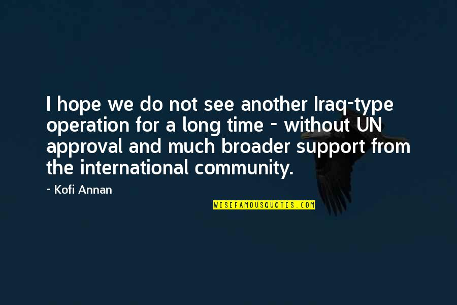 Without Hope Quotes By Kofi Annan: I hope we do not see another Iraq-type