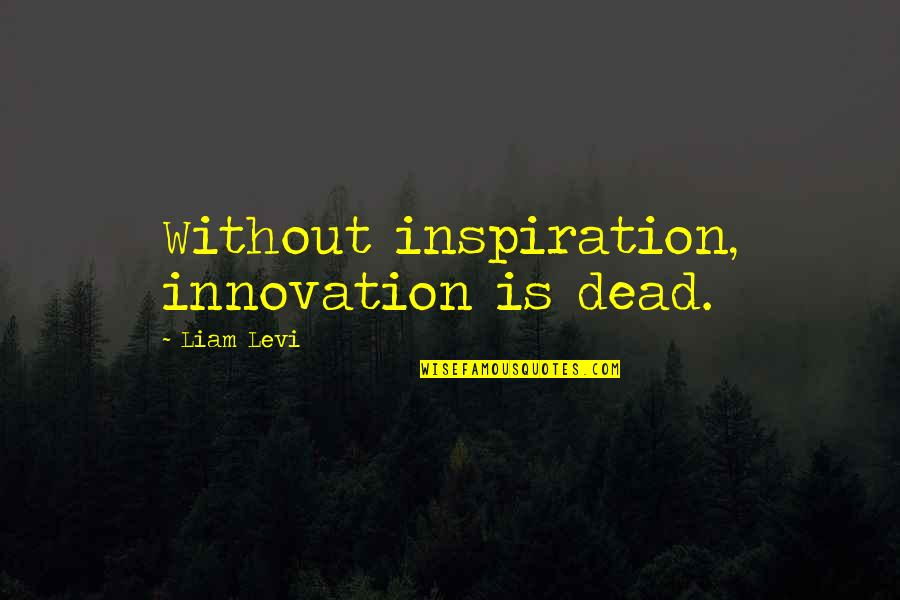 Without Hope Quotes By Liam Levi: Without inspiration, innovation is dead.
