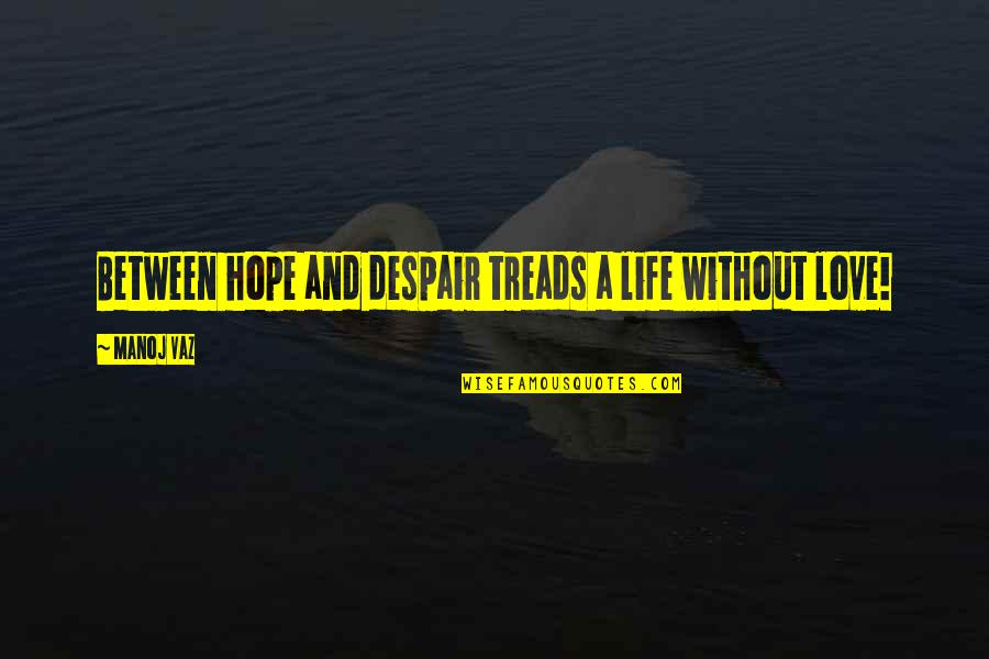 Without Hope Quotes By Manoj Vaz: Between hope and despair treads a life without