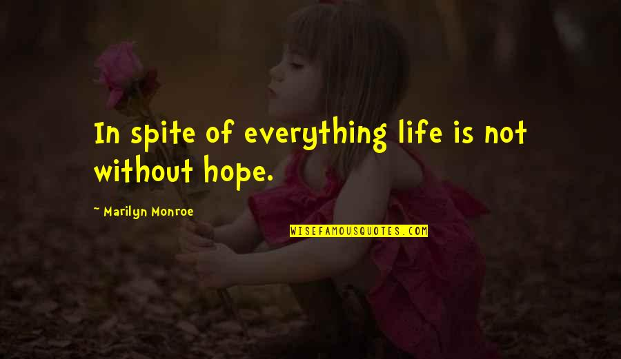 Without Hope Quotes By Marilyn Monroe: In spite of everything life is not without