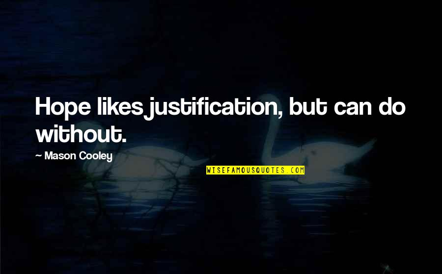 Without Hope Quotes By Mason Cooley: Hope likes justification, but can do without.