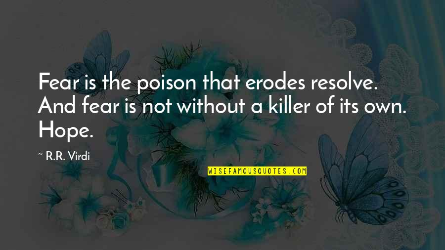 Without Hope Quotes By R.R. Virdi: Fear is the poison that erodes resolve. And